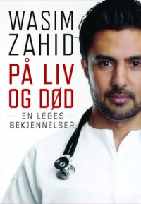 På liv og død: En leges bekjennelser - Wasim Zahid