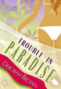 Trouble in Paradise - Deborah  Brown