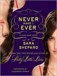 Never Have I Ever: Lying Game Series, Book 2 - Sara Shepard, Cassandra Morris