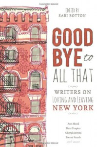 Goodbye to All That: Writers on Loving and Leaving New York - Sari Botton