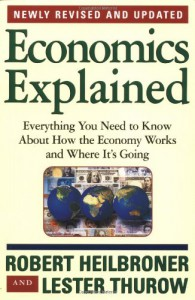 Economics Explained - Robert L. Heilbroner, Lester Carl Thurow