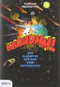Krawumm!: Ein Plädoyer für den Weltuntergang - Florian Freistetter