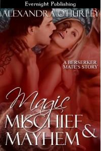 Magic, Mischief, and Mayhem (Berserker's Mates, #3) - Alexandra O'Hurley