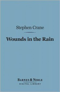 Wounds in the Rain (Barnes & Noble Digital Library) - Stephen Crane