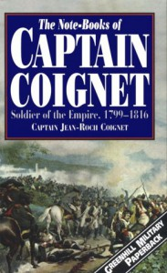 The Notebooks of Captain Coignet: Soldier of the Empire, 1799-1816 - Jean-Roch Coignet