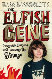 The Elfish Gene: Dungeons, Dragons And Growing Up Strange - Mark Barrowcliffe