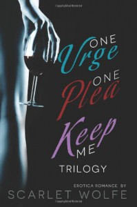One Urge, One Plea, Keep Me Trilogy - Scarlet Wolfe