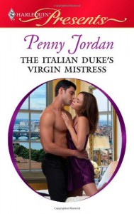 The Italian Duke's Virgin Mistress (Harlequin Presents) - Penny Jordan