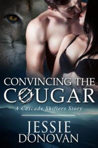 Convincing the Cougar: A Cascade Shifters Short Story - Jessie Donovan, Hot Tree Editing
