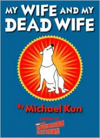 My Wife and My Dead Wife - Michael Kun