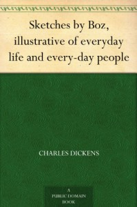 Sketches by Boz, illustrative of everyday life and every-day people - Charles Dickens