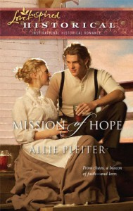 Mission of Hope (Love Inspired Historical) - Allie Pleiter