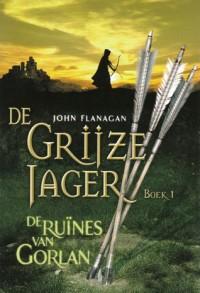 De Ruïnes van Gorlan (De Grijze Jager, #1) - John Flanagan