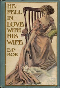He Fell In Love With His Wife - E.P.Roe