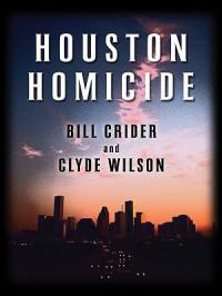 Houston Homicide - Bill Crider, Clyde Wilson