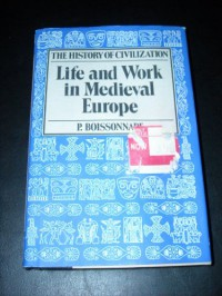 Life And Work In Medieval Europe: Fifth To Fifteenth Centuries - Prosper Boissonnade, Eileen Power, P. Boissanade