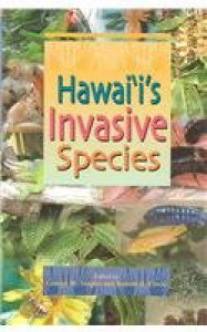 Hawai'i's Invasive Species: A Guide to Invasive Plants and Animals in the Hawaiian Islands (Hawaii Biological Survey Handbook) - George W. Staples, Robert H. Cowie