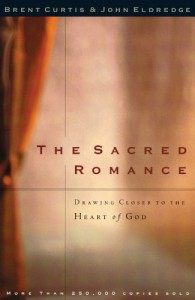 The Sacred Romance: Drawing Closer to the Heart of God - Brent Curtis, John Eldredge