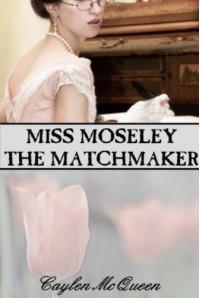 Miss Moseley the Matchmaker - Caylen McQueen