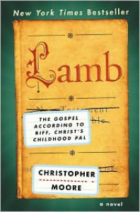Lamb: The Gospel According to Biff, Christ's Childhood Pal: The Gospel According to Biff, Christ's Childhood Pal - Christopher Moore