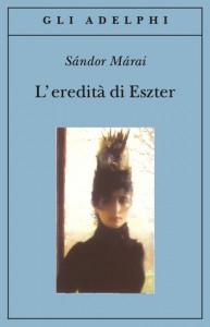 L'eredità di Eszter - Sándor Márai, Marinella D'Alessandro, Giacomo Bonetti