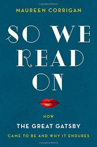 So We Read On: How The Great Gatsby Came to Be and Why It Endures - Maureen Corrigan