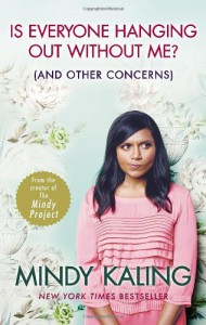 Is Everyone Hanging Out Without Me?: (And other concerns) - Mindy Kaling