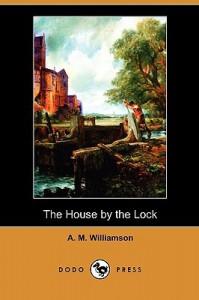The House by the Lock (Dodo Press) - Alice Muriel Williamson