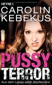 Pussyterror: Aus dem Leben einer Straßendiva - Carolin Kebekus