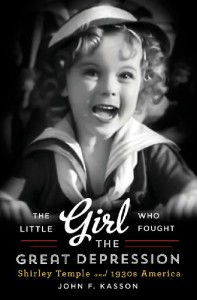 The Little Girl Who Fought the Great Depression: Shirley Temple and 1930s America - John F. Kasson