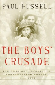The Boys' Crusade: The American Infantry in Northwestern Europe 1944-45 - Paul Fussell