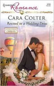 Rescued in a Wedding Dress - Cara Colter