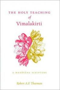 The Holy Teaching ofVimalakirti: A Mahayana Scripture - Robert A. F. Thurman