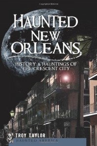 Haunted New Orleans: Ghosts & Hauntings of the Crescent City - Troy Taylor
