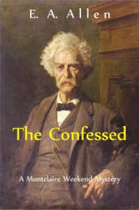 The Confessed (Montclaire Weekend Mysteries) - E.A. Allen
