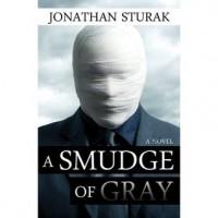A Smudge of Gray: A Novel - Jonathan Sturak