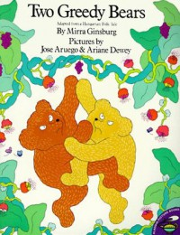 Two Greedy Bears: Adapted from a Hungarian Folk - Mirra Ginsburg, José Aruego, Ariane Dewey