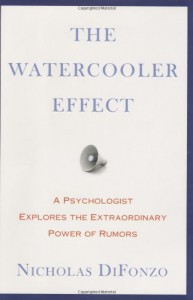 The Watercooler Effect: A Psychologist Explores the Extraordinary Power of Rumors - Nicholas Difonzo