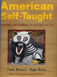 American Self-taught: Paintings and Drawings by Outsider Artists - Frank Maresca, Roger Ricco, Lyle Rexer