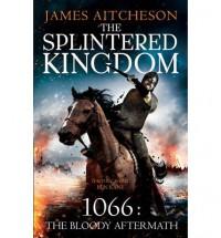 The Splintered Kingdom - James Aitcheson