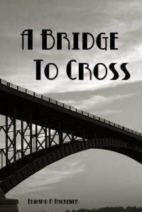 A Bridge to Cross - Edward Hackemer