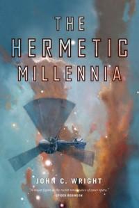 The Hermetic Millennia - John C. Wright