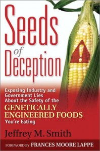 Seeds of Deception: Exposing Industry and Government Lies About the Safety of the Genetically Engineered Foods You're Eating - Jeffrey M. Smith, Frances Moore Lappé