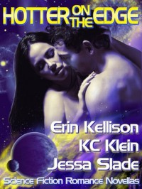 Hotter on the Edge (Hotter on The Edge #1) - Erin Kellison,  K.C. Klein,  Jessa Slade