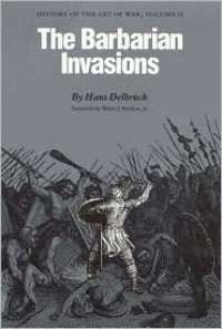 The Barbarian Invasions: History of the Art of War: v. 2 - Hans Delbrück, Walter J. Renfroe Jr.