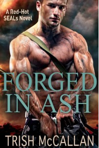 Forged in Ash (A Red-Hot SEALs Novel) - Trish McCallan