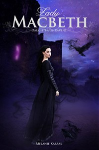 Lady Macbeth: Daughter of Ravens (The Saga of Lady Macbeth Book 1) - Melanie Karsak