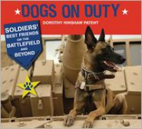 Dogs on Duty: Soldiers' Best Friends on the Battlefield and Beyond - Dorothy Hinshaw Patent