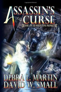 Assassin's Curse: The Witch Stone Prophecy (Volume 1) - Debra L Martin;David W Small