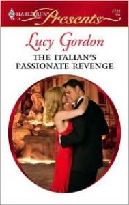 The Italian's Passionate Revenge (Harlequin Presents, No. 2726) - Lucy Gordon